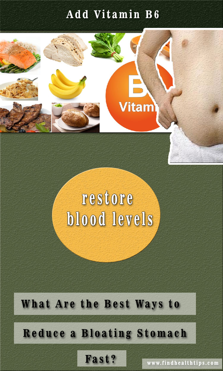 add vitamin b6 Best Ways to Reduce a Bloating Stomach Fast
