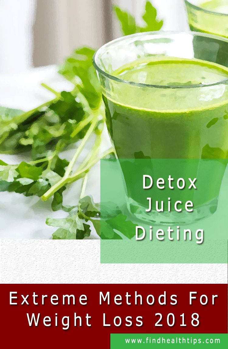 Detox Juice Dieting Extreme Weight Loss Methods 2018